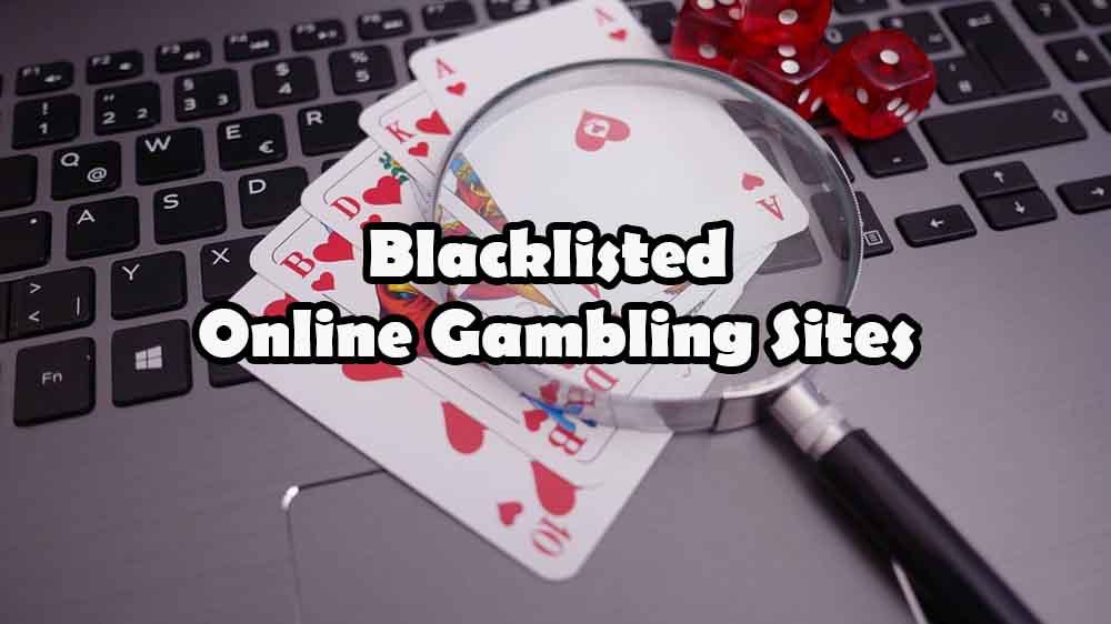 Blacklisted Online Gambling Sites - Jackpotfinder