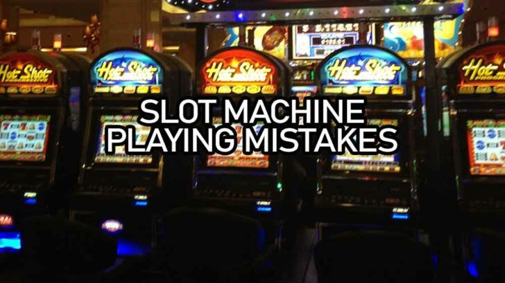 slot machine playing mistakes