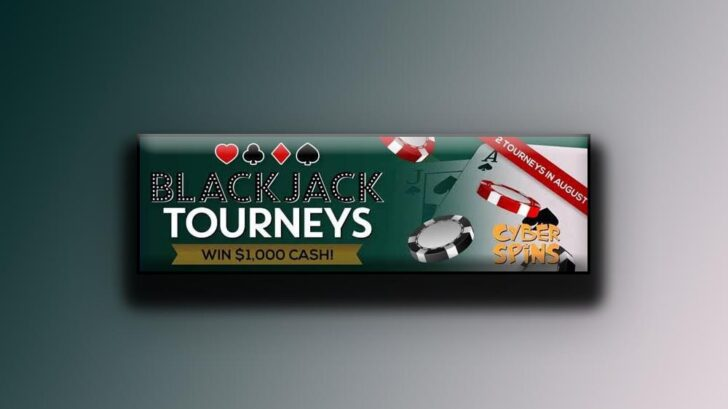 Play at CyberSpins Casino and Win cash on blackjack tournaments in August 2020
