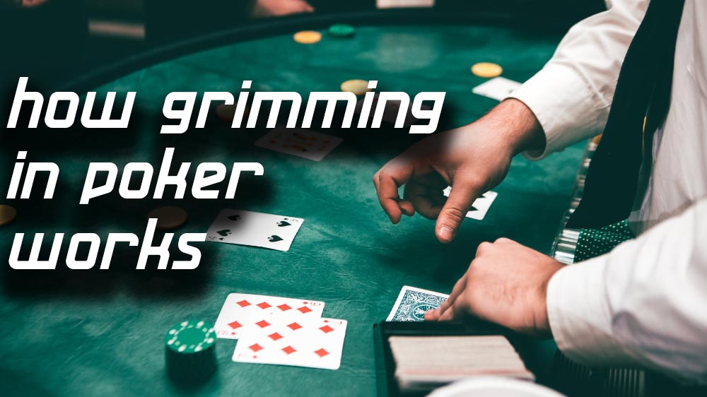 How Grimming in Poker Works Explained in Details