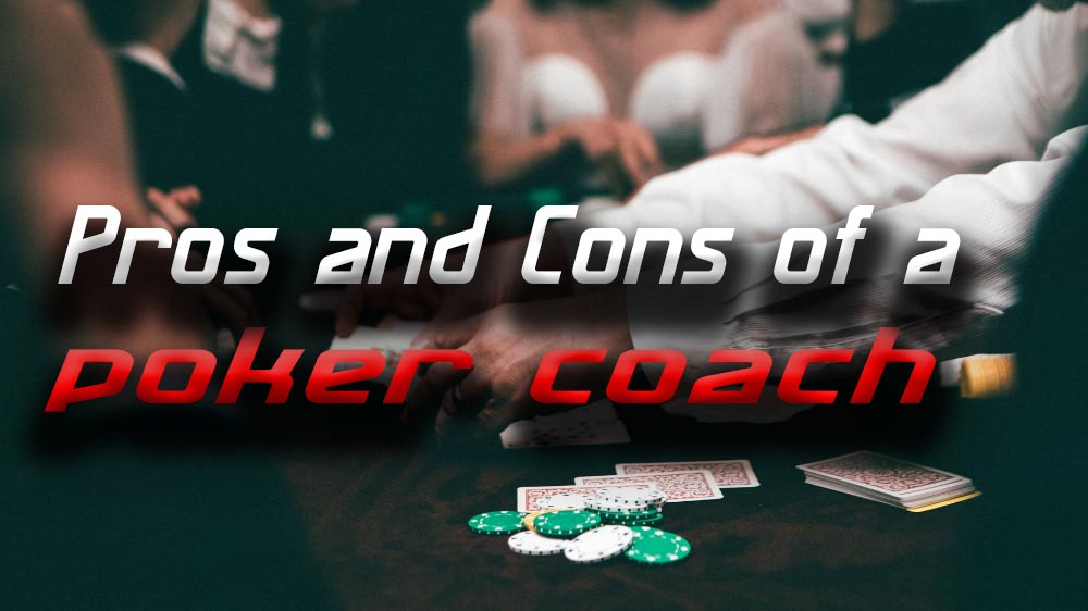 Pros and Cons of hiring a poker coach