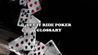 Let It Ride Poker Glossary: Master the Poker Game